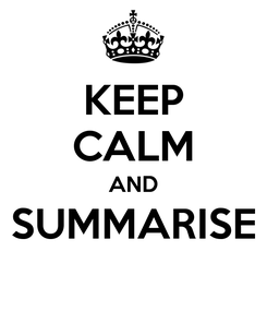 Poster: KEEP CALM AND SUMMARISE