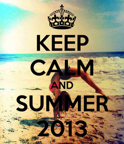Poster: KEEP CALM AND SUMMER 2013