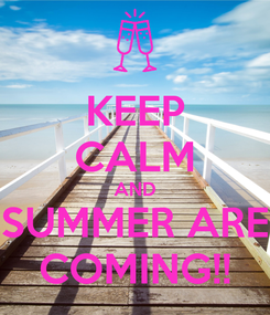 Poster: KEEP CALM AND SUMMER ARE COMING!!