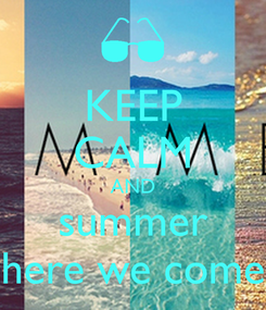 Poster: KEEP CALM AND summer here we come
