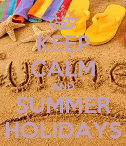 Poster: KEEP CALM AND SUMMER HOLIDAYS