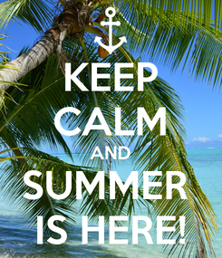 Poster: KEEP CALM AND SUMMER  IS HERE!