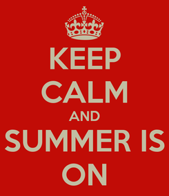 Poster: KEEP CALM AND SUMMER IS ON