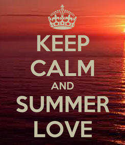 Poster: KEEP CALM AND SUMMER LOVE