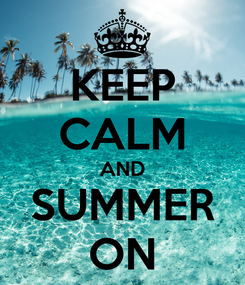Poster: KEEP CALM AND SUMMER ON