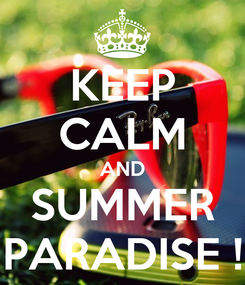 Poster: KEEP CALM AND SUMMER PARADISE !
