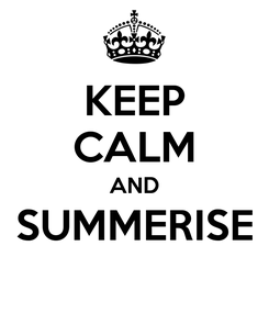 Poster: KEEP CALM AND SUMMERISE
