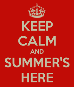 Poster: KEEP CALM AND SUMMER'S HERE
