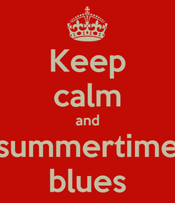 Poster: Keep calm and summertime blues