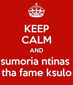 Poster: KEEP CALM AND sumoria ntinas  tha fame ksulo