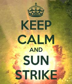 Poster: KEEP CALM AND SUN STRIKE