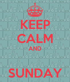 Poster: KEEP CALM AND  SUNDAY