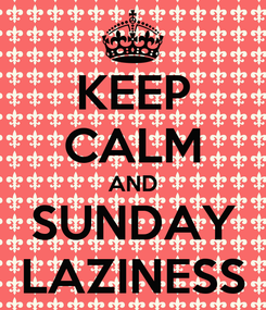 Poster: KEEP CALM AND SUNDAY LAZINESS