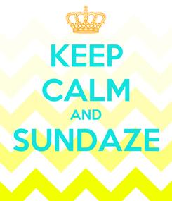 Poster: KEEP CALM AND SUNDAZE