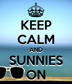 Poster: KEEP CALM AND SUNNIES ON