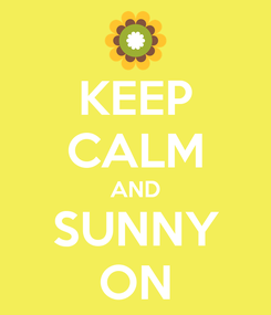 Poster: KEEP CALM AND SUNNY ON