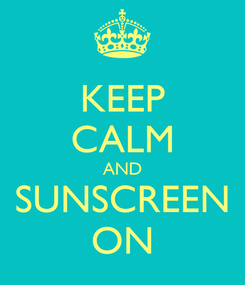 Poster: KEEP CALM AND SUNSCREEN ON