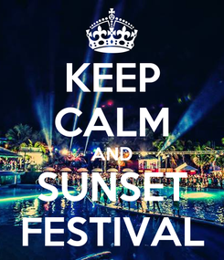 Poster: KEEP CALM AND SUNSET FESTIVAL