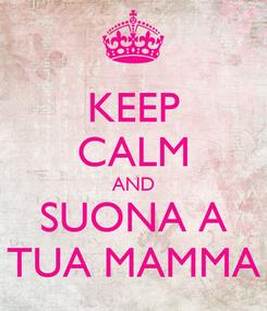 Poster: KEEP CALM AND SUONA A TUA MAMMA