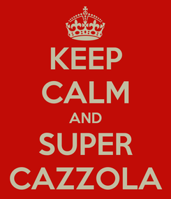 Poster: KEEP CALM AND SUPER CAZZOLA