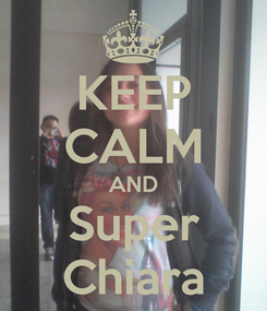 Poster: KEEP CALM AND Super Chiara