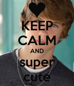 Poster: KEEP CALM AND super cute