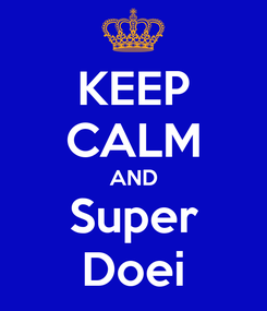 Poster: KEEP CALM AND Super Doei