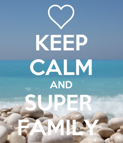 Poster: KEEP CALM AND SUPER  FAMILY