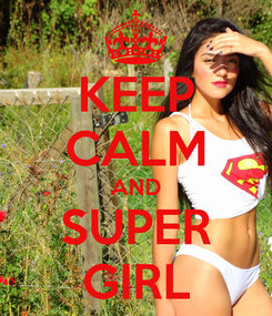 Poster: KEEP CALM AND SUPER GIRL