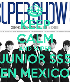Poster: KEEP CALM AND SUPER JUNIOR SS5 EN MEXICO