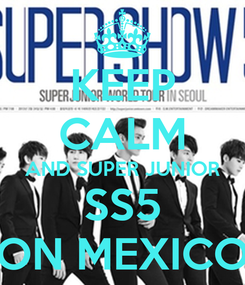 Poster: KEEP CALM AND SUPER JUNIOR SS5 ON MEXICO