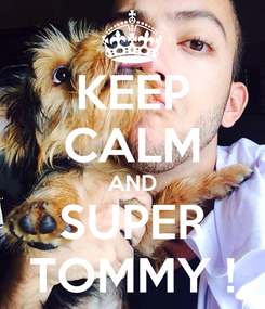 Poster: KEEP CALM AND SUPER TOMMY !