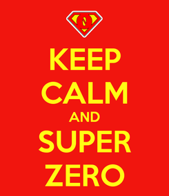 Poster: KEEP CALM AND SUPER ZERO