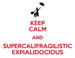 Poster: KEEP CALM AND SUPERCALIFRAGILISTIC EXPIALIDOCIOUS