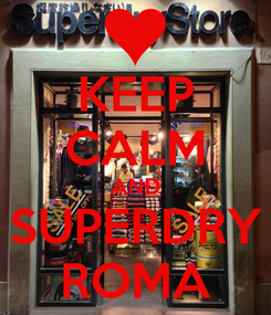 Poster: KEEP CALM AND SUPERDRY ROMA