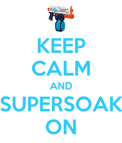 Poster: KEEP CALM AND SUPERSOAK ON