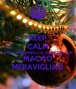 Poster: KEEP CALM AND SUPERTOMBOLA AL MANEGGIO CON MACAO MERAVIGLIAO