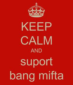 Poster: KEEP CALM AND suport bang mifta
