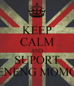 Poster: KEEP CALM AND SUPORT ENENG MOMO