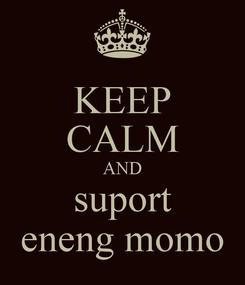 Poster: KEEP CALM AND suport eneng momo