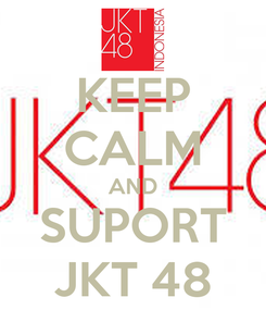 Poster: KEEP CALM AND SUPORT JKT 48