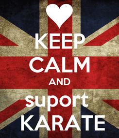 Poster: KEEP CALM AND suport    KARATE