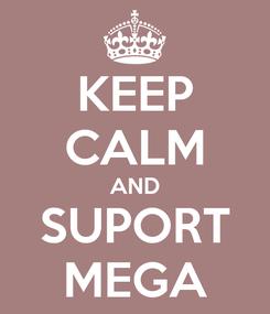 Poster: KEEP CALM AND SUPORT MEGA