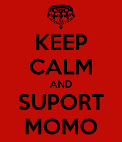 Poster: KEEP CALM AND SUPORT MOMO