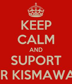 Poster: KEEP CALM AND SUPORT WR KISMAWAN