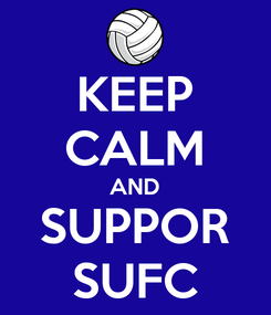 Poster: KEEP CALM AND SUPPOR SUFC