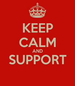 Poster: KEEP CALM AND SUPPORT