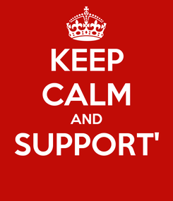 Poster: KEEP CALM AND SUPPORT'