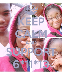 Poster: KEEP CALM AND SUPPORT 6*11*13