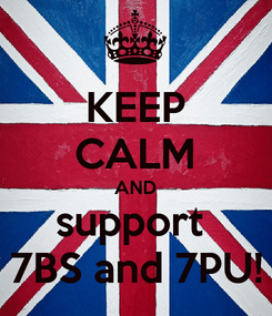 Poster: KEEP CALM AND support  7BS and 7PU!
